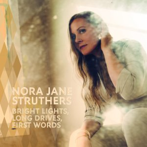 Nora Jane Struthers Bright Lights Long Drives First Words