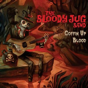 The Bloody Jug Band Coffin' Up Blood