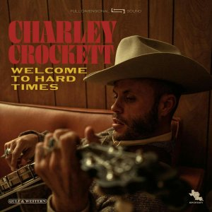 Charley Crockett Welcome to Hard Times