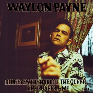Waylon payne blue eyes the Harlot the Queer the Pusher and me